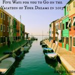 Five Ways for you to go on the Vacation of your Dreams in 2015