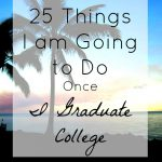 25 Things I am Going To Do Once I Graduate College