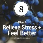 Overwhelmed? 8 Ways to Cope with Stress, and Feel Better