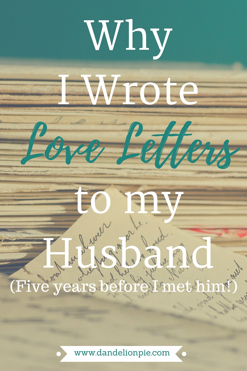 Why I Wrote Letters to my Future Husband