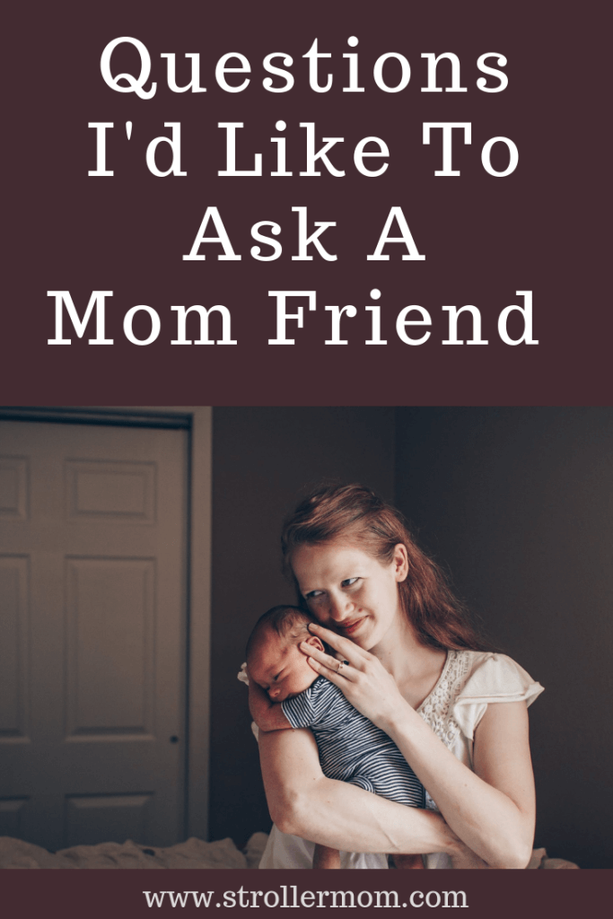 Questions I'd Like to Ask a Mom Friend #momblog #mommyblogger #momquestions