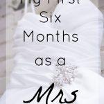 My First Six Months As a Mrs